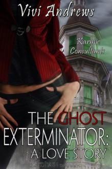 The Ghost Exterminator (Karmic Consultants #2) - Vivi Andrews