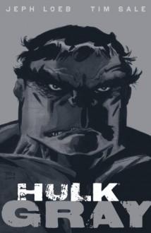 Hulk: Gray - Jeph Loeb,Tim Sale
