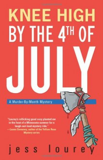Knee High by the Fourth of July - Jess Lourey
