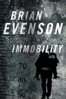 Immobility - Brian Evenson
