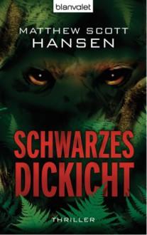 Schwarzes Dickicht - Matthew Scott Hansen