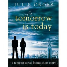 Tomorrow is Today (Tempest, #0.5) - Julie Cross