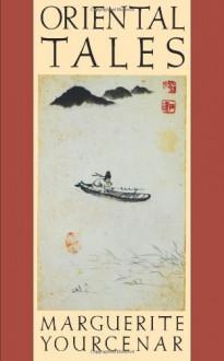 Oriental Tales - Marguerite Yourcenar, Alberto Manguel