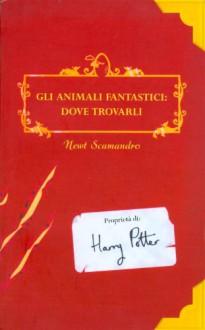 Gli animali fantastici: dove trovarli - Beatrice Masini,Newt Scamander,J.K. Rowling