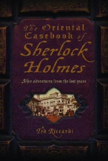 The Oriental Casebook of Sherlock Holmes - Ted Riccardi
