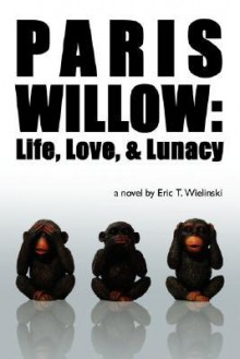 Paris Willow: Life, Love, and Lunacy - Eric Wielinski