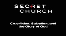 Secret Church: Crucifixion, Salvation, and the Glory of God Study Guide - David Platt
