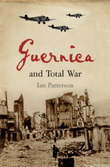Guernica and Total War (Profiles in History) - Ian Patterson