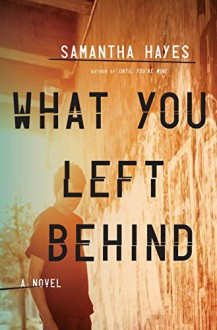 What You Left Behind: A Novel - Samantha Hayes