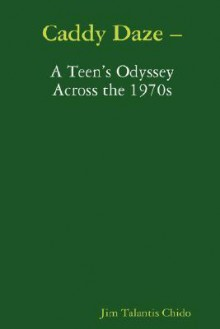 Caddy Daze - A Teen's Odyssey Across the 1970s - Jim Chido