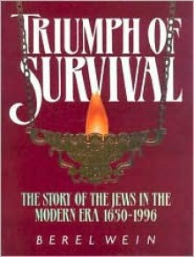 Triumph of Survival: The Story of the Jews in the Modern Era 1650-1996 - Berel Wein
