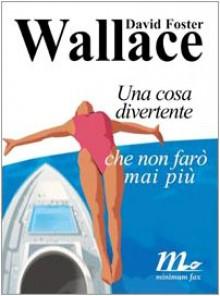 Una cosa divertente che non farò mai più - David F. Wallace, G. D'Angelo, F. Piccolo