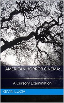 American Horror Cinema - Kevin Lucia