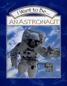 I Want to Be an Astronaut - Stephanie Maze