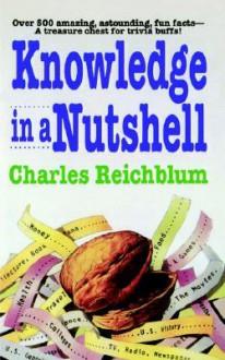 Knowledge in a Nutshell - Charles Reichblum