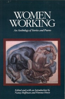 Women Working: An Anthology of Stories and Poems - Nancy Hoffman, Florence Howe