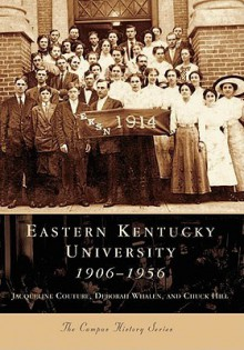Eastern Kentucky University: 1906-1956 (Campus History Series) - Jacqueline Couture, Chuck Hill, Deborah Whalen