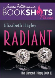 Radiant: The Diamond Trilogy, Book II (BookShots Flames) - Elizabeth Hayley,James Patterson