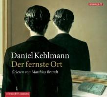 Der fernste Ort: 3 CDs - Daniel Kehlmann, Matthias Brandt