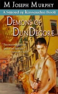 Demons of DunDegore (Sword of Kassandra Book 2) - M. Joseph Murphy