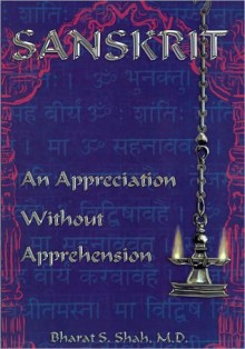 Sanskrit: : An Appreciation Without Apprehension - Bharat S. Shah