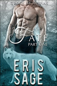 Order of Alphas: Fate Part One - Eris Sage