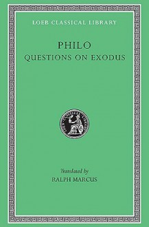 Philo: Questions and Answers on Exodus (Loeb Classical Library No. 401) - Philo of Alexandria, Ralph Marcus