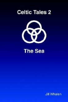Celtic Tales 2 the Sea - Jill Whalen
