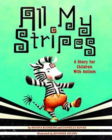 All My Stripes: A Story for Children with Autism - Shaina Rudolph, Danielle Royer, Jennifer Zivoin