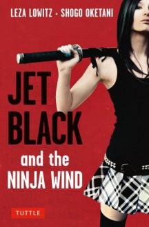Jet Black and the Ninja Wind - Leza Lowitz;Shogo Oketani