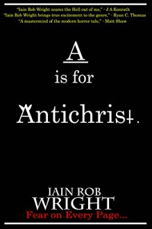 A is for Antichrist (A-Z of Horror) - Iain Rob Wright