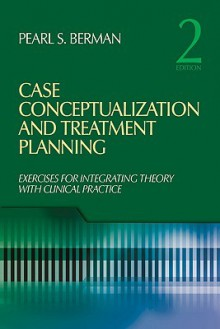 Case Conceptualization and Treatment Planning: Integrating Theory with Clinical Practice - Pearl Berman