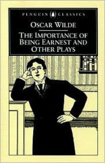 The Importance of Being Earnest and Other Plays - Oscar Wilde,Richard Allen Cave