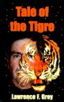 Tale of the Tigre - Lawrence F. Grey