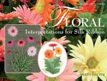 Floral Interpretations for Silk Ribbon - Helen Dafter
