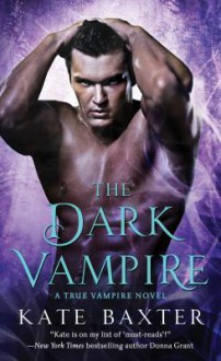 The Dark Vampire (Last True Vampire series) - Kate Baxter
