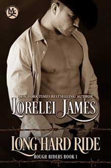 Long Hard Ride (Rough Riders series Book 1) - Lorelei James