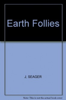 Earth Follies: Coming to Feminist Terms with the Global Environmental Crisis - Joni Seager