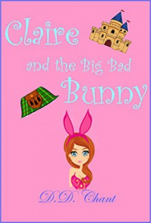 Claire and the Big Bad Bunny - D.D. Chant