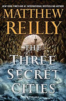 The Three Secret Cities - Matthew Reilly