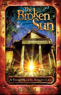 The Broken Sun: A Steampunk Detective Novel featuring Jack Mason - Darrell Pitt