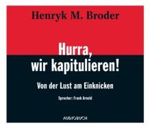Hurra, wir kapitulieren!: Von der Lust am Einknicken - Henryk M. Broder, studio_wort, Audiobuch Verlag, Frank Arnold