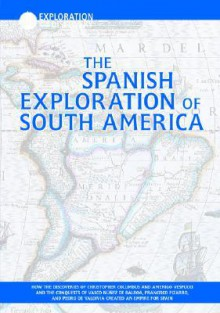 The Spanish Exploration of South America - Mark McKain
