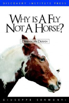 Why Is a Fly Not a Horse? - Giuseppe Sermonti, Brendan White, Jonathan Wells
