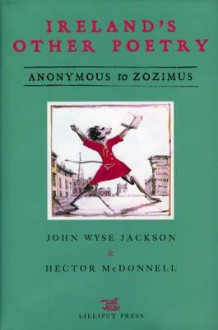 Ireland's Other Poetry: Anonymous to Zozimus - John Wyse Jackson