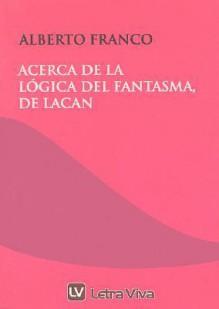 Acerca de La Logica del Fantasma de Lacan - Alberto Franco