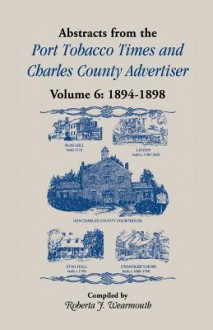 Abstracts From The Port Tobacco Times And Charles County Advertiser - Roberta J. Wearmouth