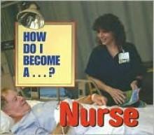 How Do I Become A...? - Nurse (How Do I Become A...?) - Karen Brandon