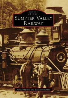 Sumpter Valley Railway - Alfred Mullett, Leonard Merritt