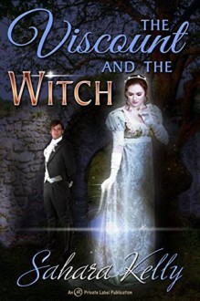 The Viscount and the Witch - Sahara Kelly